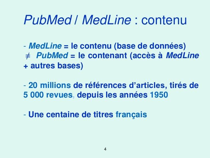 PubMed / MedLine : contenu- MedLine = le contenu (base de données) ≠ PubMed = le contenant (accès à MedLine+ autres bases)...