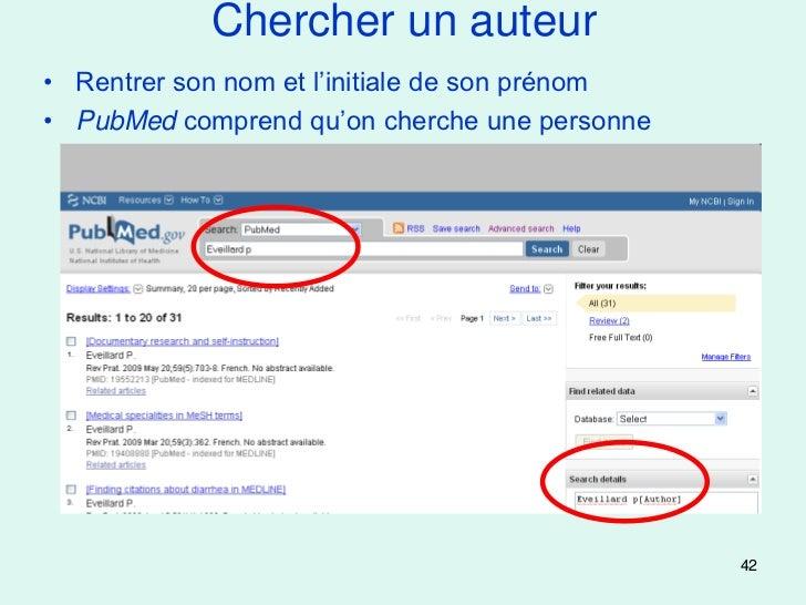 Chercher un auteur• Rentrer son nom et l'initiale de son prénom• PubMed comprend qu'on cherche une personne               ...