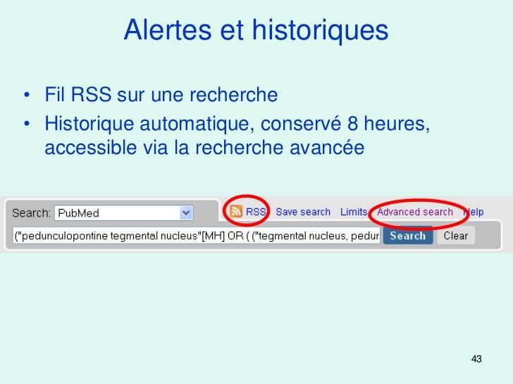 Alertes et historiques• Fil RSS sur une recherche• Historique automatique, conservé 8 heures,  accessible via la recherche...