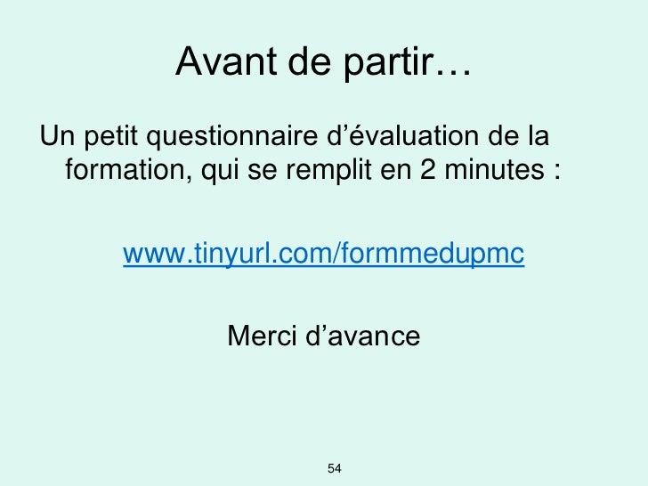 Avant de partir…Un petit questionnaire d'évaluation de la formation, qui se remplit en 2 minutes :      www.tinyurl.com/fo...