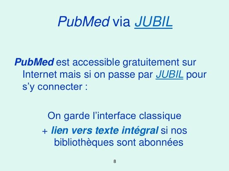 PubMed via JUBILPubMed est accessible gratuitement sur Internet mais si on passe par JUBIL pour s'y connecter :      On ga...