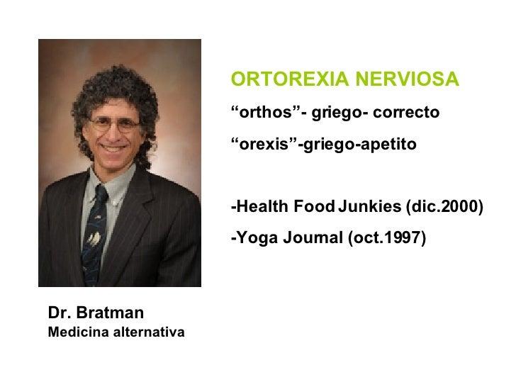 "<ul><li>Dr. Bratman </li></ul><ul><li>Medicina alternativa </li></ul>ORTOREXIA NERVIOSA "" orthos""- griego- correcto "" orex..."