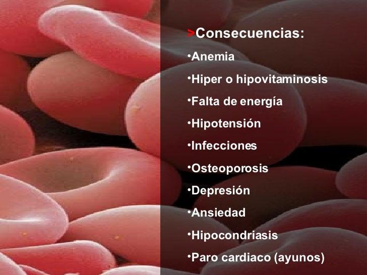 <ul><li>> Consecuencias: </li></ul><ul><li>Anemia </li></ul><ul><li>Hiper o hipovitaminosis </li></ul><ul><li>Falta de ene...