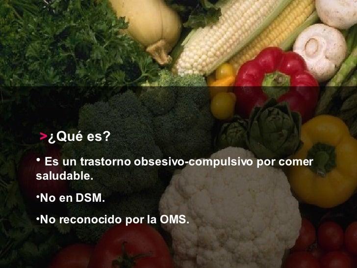 <ul><li>> ¿Qué es? </li></ul><ul><li>Es un trastorno obsesivo-compulsivo por comer saludable. </li></ul><ul><li>No en DSM....