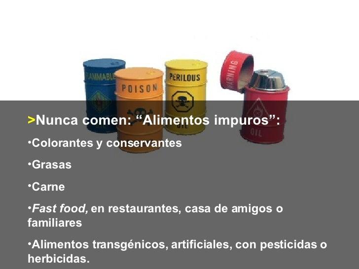 """<ul><li>> Nunca comen: """"Alimentos impuros"""": </li></ul><ul><li>Colorantes y conservantes </li></ul><ul><li>Grasas </li></ul..."""