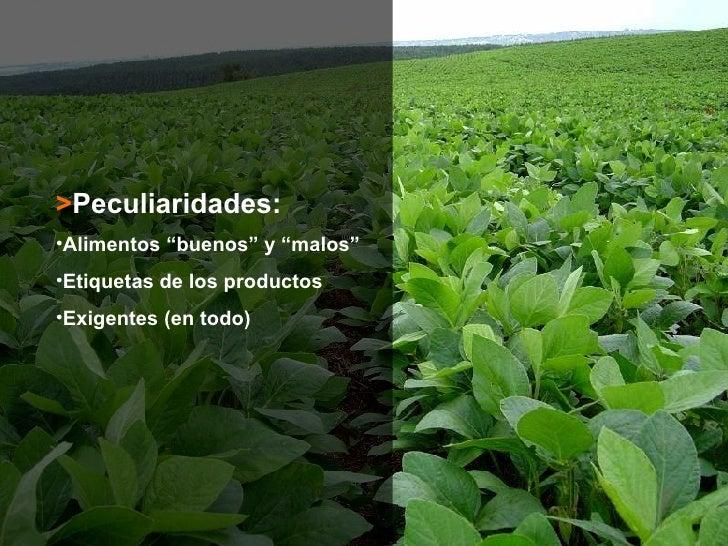 "<ul><li>> Peculiaridades: </li></ul><ul><li>Alimentos ""buenos"" y ""malos"" </li></ul><ul><li>Etiquetas de los productos </li..."