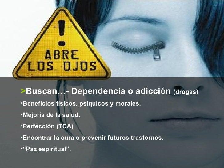<ul><li>> Buscan…- Dependencia o adicción  (drogas) </li></ul><ul><li>Beneficios físicos, psíquicos y morales. </li></ul><...
