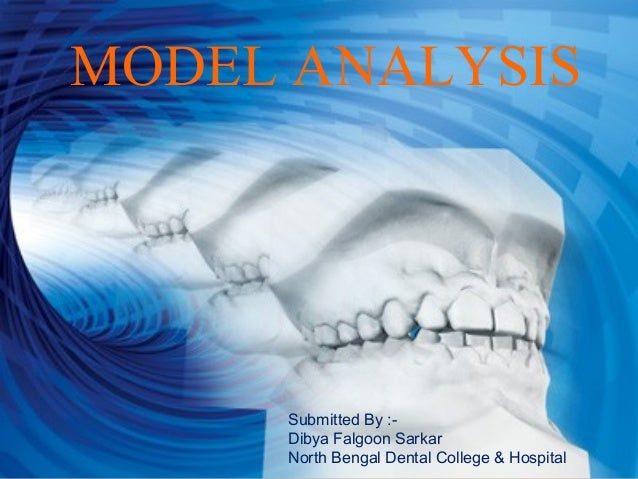MODEL ANALYSIS MODEL ANALYSIS Submitted By :- Dibya Falgoon Sarkar North Bengal Dental College & Hospital