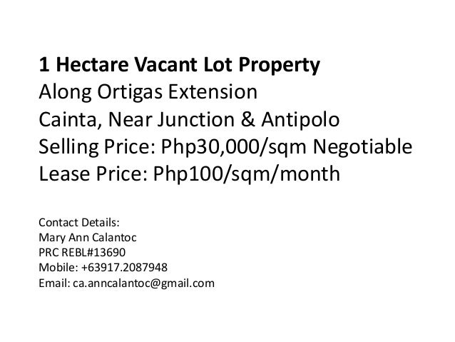 1 Hectare Vacant Lot PropertyAlong Ortigas ExtensionCainta, Near Junction & AntipoloSelling Price: Php30,000/sqm Negotiabl...