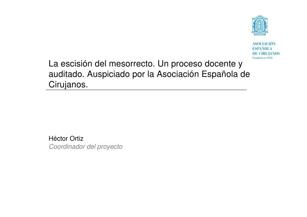La escisión del mesorrecto. Un proceso docente y auditado. Auspiciado por la Asociación Española de Cirujanos.     Héctor ...