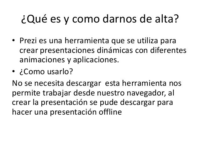 ¿Qué es y como darnos de alta?• Prezi es una herramienta que se utiliza paracrear presentaciones dinámicas con diferentesa...