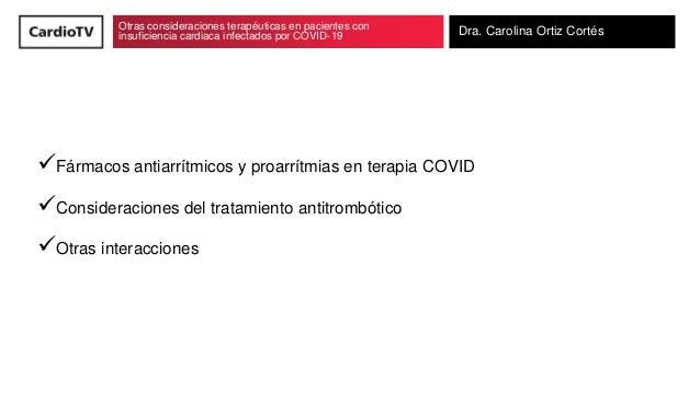 Otras consideraciones terapéuticas en pacientes con insuficiencia cardiaca infectados por COVID-19 Dra. Carolina Ortiz Cor...
