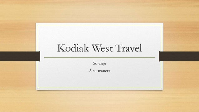 Kodiak West Travel Su viaje A su manera