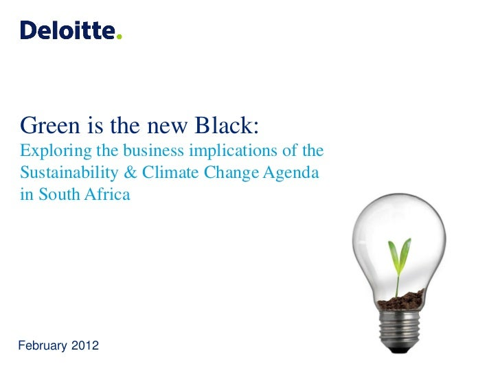 Green is the new Black:Exploring the business implications of theSustainability & Climate Change Agendain South AfricaFebr...