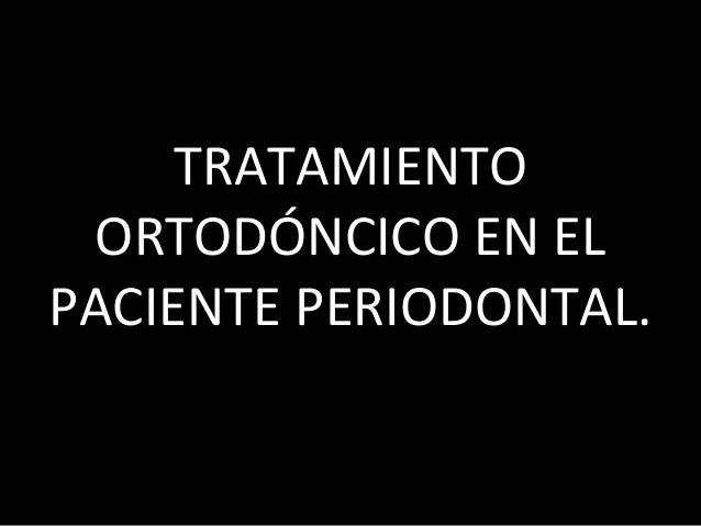 TRATAMIENTO ORTODÓNCICO EN ELPACIENTE PERIODONTAL.