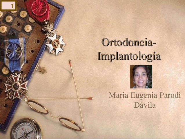 Ortodoncia-Ortodoncia- ImplantologíaImplantología Maria Eugenia Parodi Dávila 1