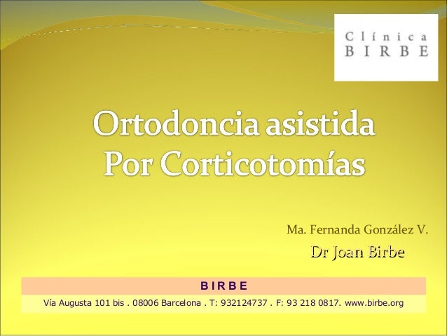 Ma. Fernanda González V. Dr Joan BirbeDr Joan Birbe B I R B E Vía Augusta 101 bis . 08006 Barcelona . T: 932124737 . F: 93...