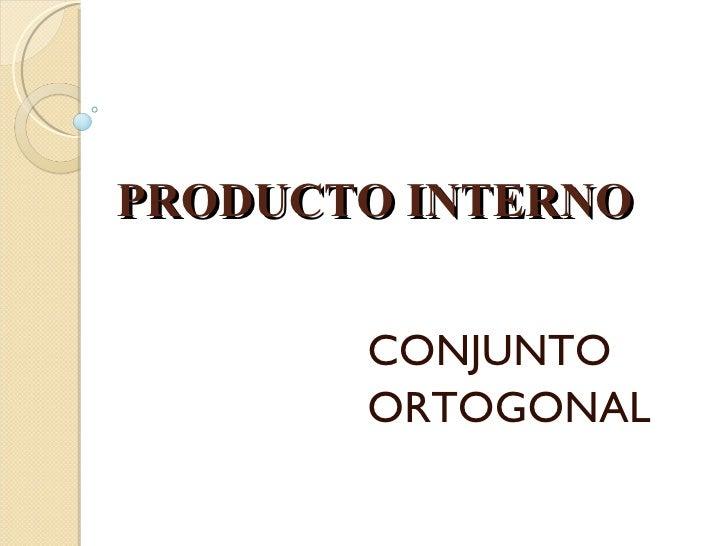 PRODUCTO INTERNO CONJUNTO  ORTOGONAL