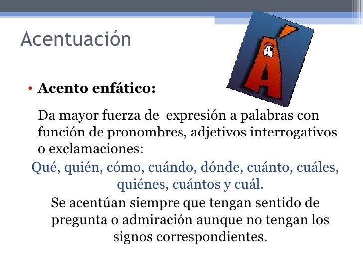 Acentuación <ul><li>Acento enfático:  </li></ul><ul><li>Da mayor fuerza de  expresión a palabras con función de pronombres...