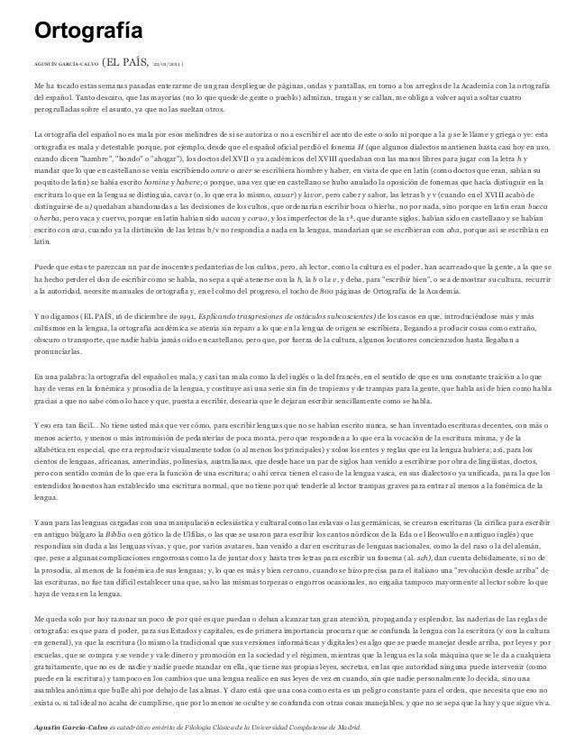 OrtografíaAGUSTÍN GARCÍA-CALVO (EL PAÍS, 22/01/2011 )Me ha tocado estas semanas pasadas enterarme de un gran despliegue de...