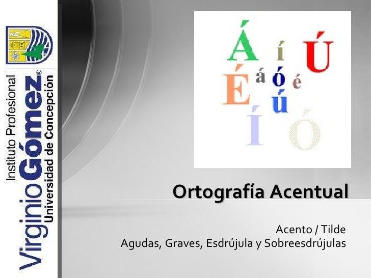 Acento / Tilde Agudas, Graves, Esdrújula y Sobreesdrújulas Ortografía Acentual