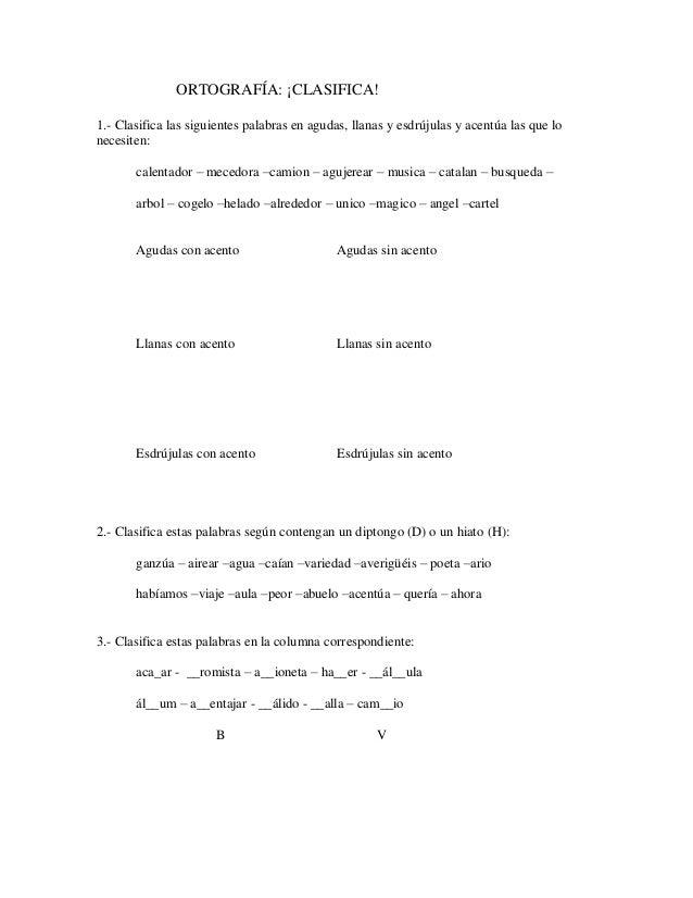 ORTOGRAFÍA: ¡CLASIFICA!1.- Clasifica las siguientes palabras en agudas, llanas y esdrújulas y acentúa las que lonecesiten:...