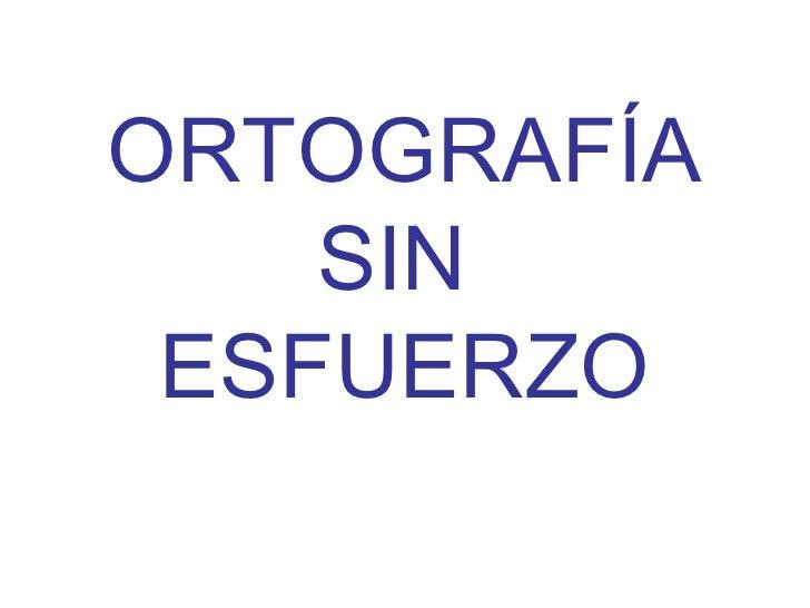ORTOGRAFÍA SIN  ESFUERZO