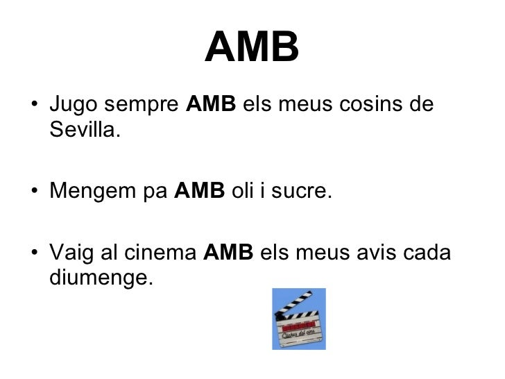 AMB <ul><li>Jugo sempre  AMB  els meus cosins de Sevilla. </li></ul><ul><li>Mengem pa  AMB  oli i sucre. </li></ul><ul><li...