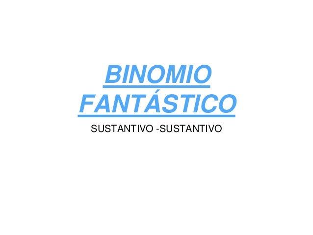 BINOMIO FANTÁSTICO SUSTANTIVO -SUSTANTIVO