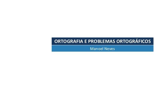 ORTOGRAFIAEPROBLEMASORTOGRÁFICOS ManoelNeves