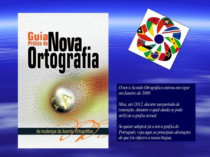 O novo Acordo Ortográfico entrou em vigor em Janeiro de 2009. Mas, até 2012, decorre um período de transição, durante o qu...