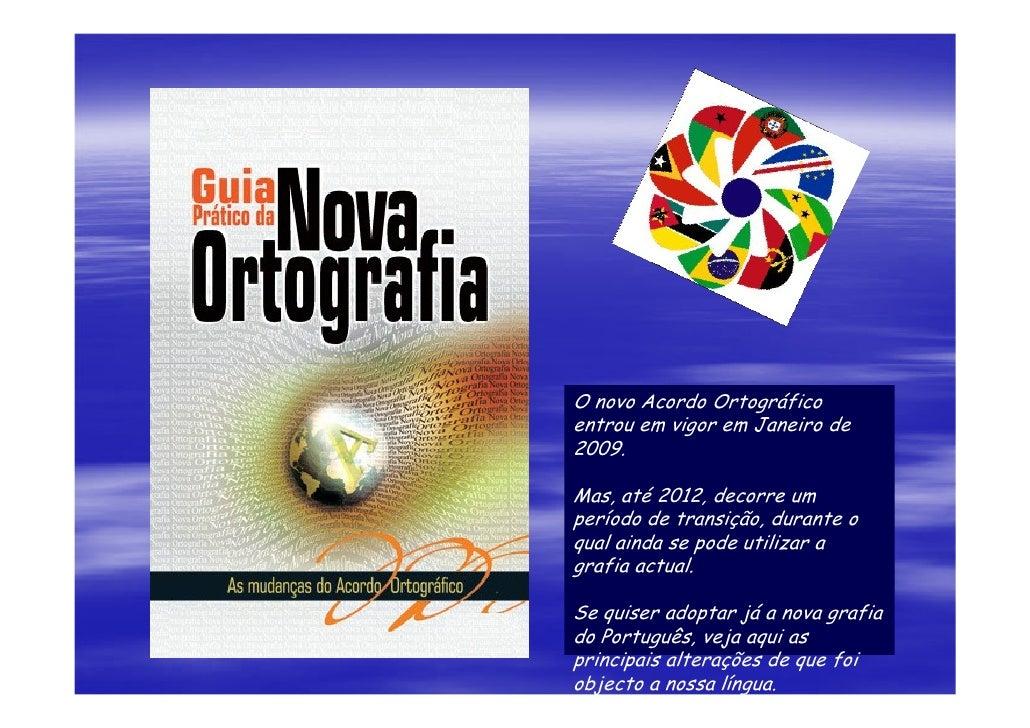 O novo Acordo Ortográfico entrou em vigor em Janeiro de 2009.  Mas, até 2012, decorre um período de transição, durante o q...