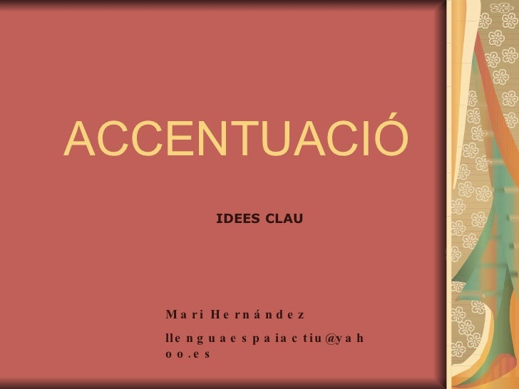 ACCENTUACIÓ IDEES CLAU Mari Hernández [email_address]