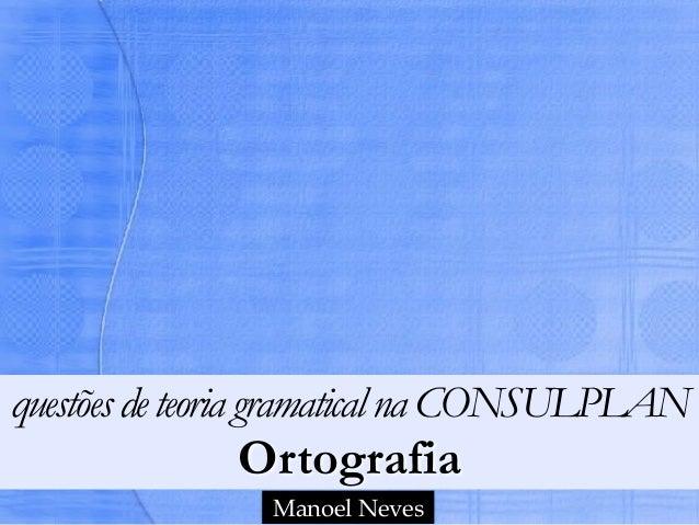 questõesdeteoria gramaticalna CONSULPLAN Ortografia Manoel Neves