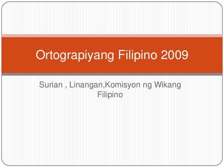Ortograpiyang Filipino 2009Surian , Linangan,Komisyon ng Wikang                Filipino