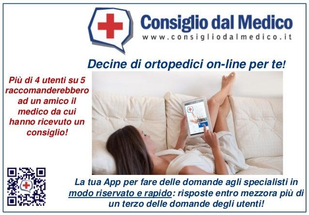 Decine di ortopedici on-line per te!  La tua Appper fare delle domande agli specialisti in modo riservato e rapido: rispos...