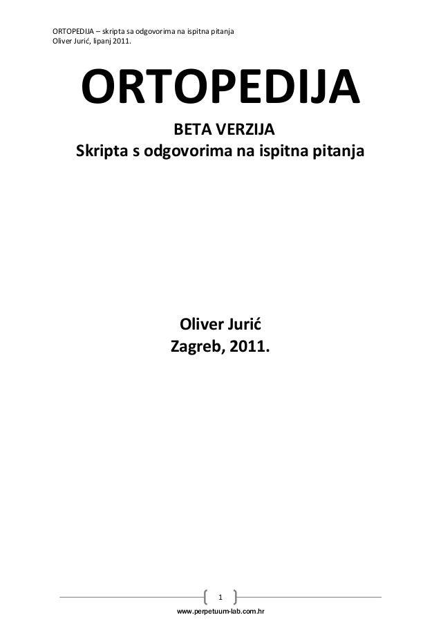 ORTOPEDIJA – skripta sa odgovorima na ispitna pitanja  Oliver Jurid, lipanj 2011.  ORTOPEDIJA  BETA VERZIJA  Skripta s odg...
