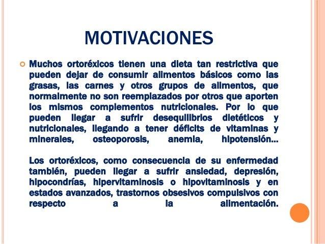 MOTIVACIONES   Muchos ortoréxicos tienen una dieta tan restrictiva que    pueden dejar de consumir alimentos básicos como...