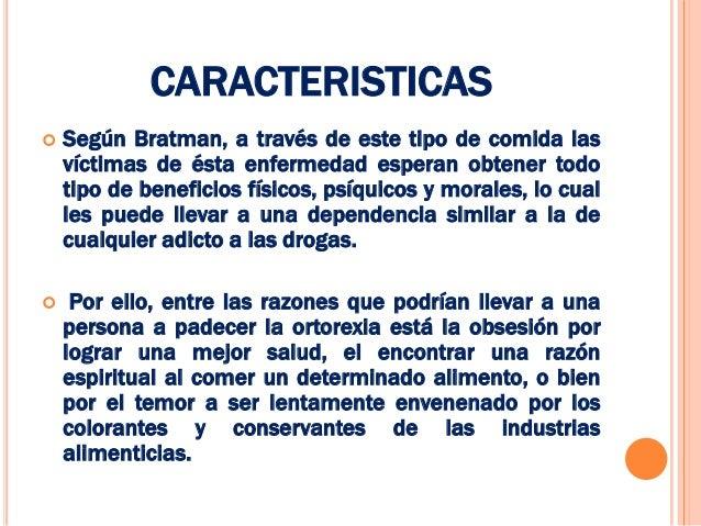 CARACTERISTICAS   Según Bratman, a través de este tipo de comida las    víctimas de ésta enfermedad esperan obtener todo ...