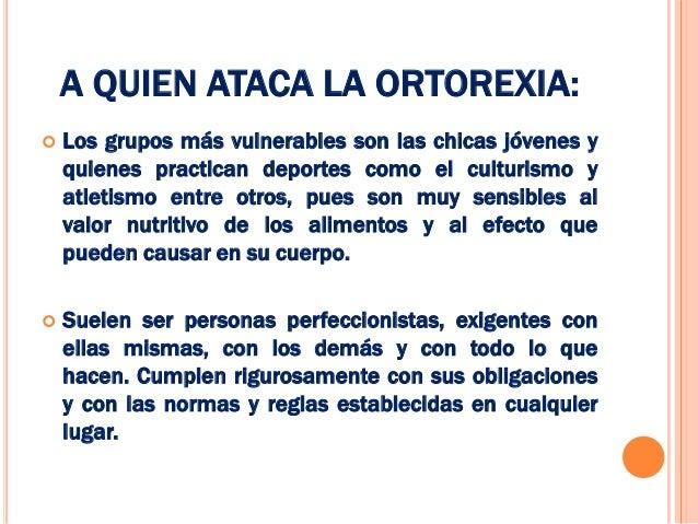 A QUIEN ATACA LA ORTOREXIA:   Los grupos más vulnerables son las chicas jóvenes y    quienes practican deportes como el c...