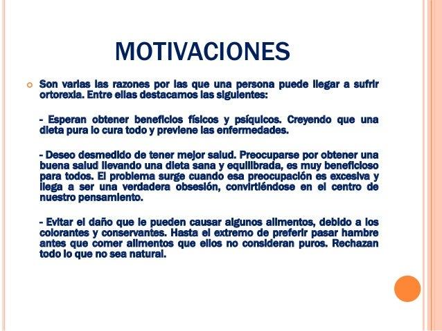 MOTIVACIONES   Son varias las razones por las que una persona puede llegar a sufrir    ortorexia. Entre ellas destacamos ...