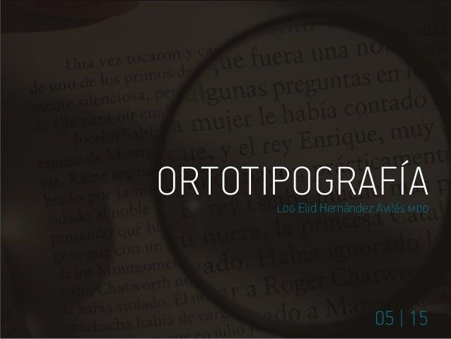 ORTOTIPOGRAFÍA 05 | 15 ldg Elid Hernández Avilés mdd