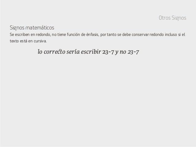 Otros Signos Signos matemáticos lo correcto sería escribir 23-7 y no 23-7 Se escriben en redondo, no tiene función de énfa...