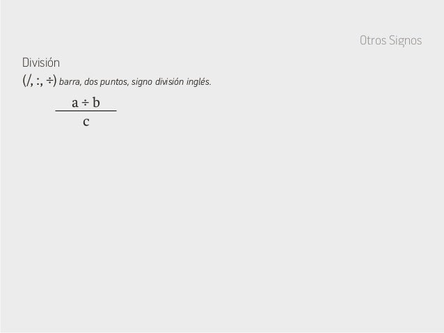 Otros Signos División a ÷ b c (/, :, ÷) barra, dos puntos, signo división inglés.