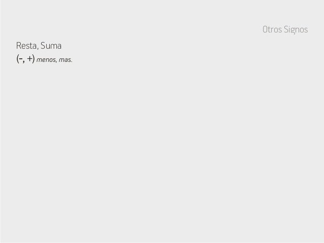 Otros Signos Resta, Suma (-, +) menos, mas.