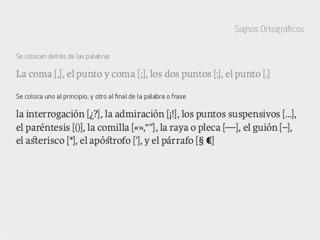 La coma [,], el punto y coma [;], los dos puntos [:], el punto [.] Se colocan detrás de las palabras la interrogación [¿?]...