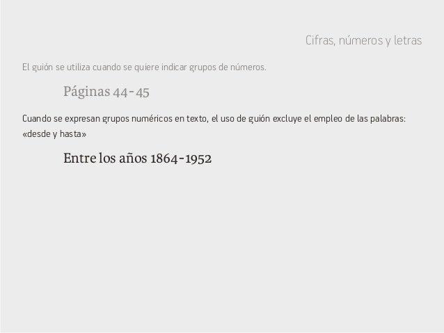 Cifras, números y letras Páginas 44-45 Entre los años 1864-1952 El guión se utiliza cuando se quiere indicar grup...