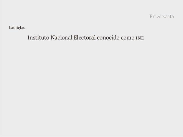 Instituto Nacional Electoral conocido como ine Las siglas. En versalita