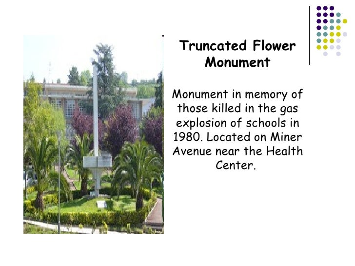 Truncated Flower Monument Monument in memory of those killed in the gas explosion of schools in 1980. Located on Miner Ave...
