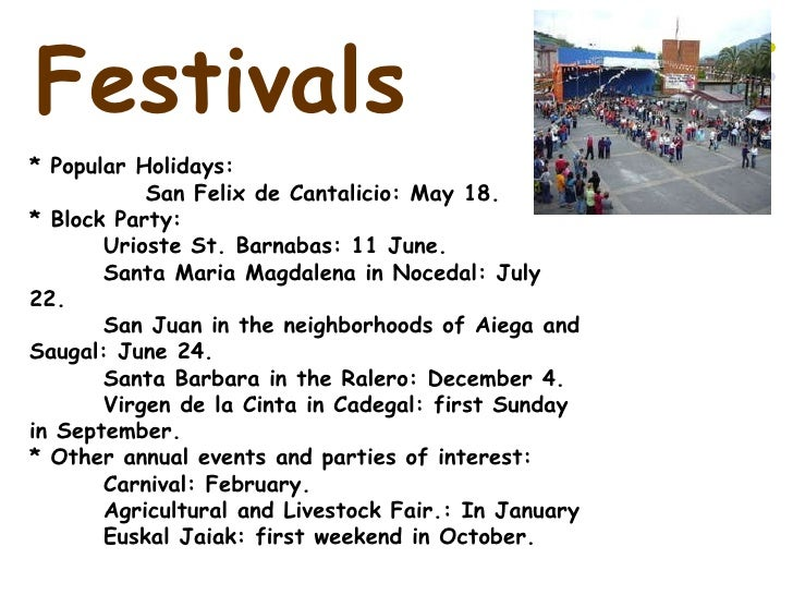 Festivals * Popular Holidays: San Felix de Cantalicio: May 18. * Block Party: Urioste St. Barnabas: 11 J...